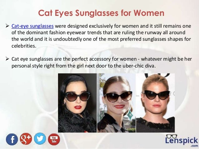 Cat Eyes Sunglasses for Women  Cat-eye sunglasses were designed exclusively for women and it still remains one of the dom...