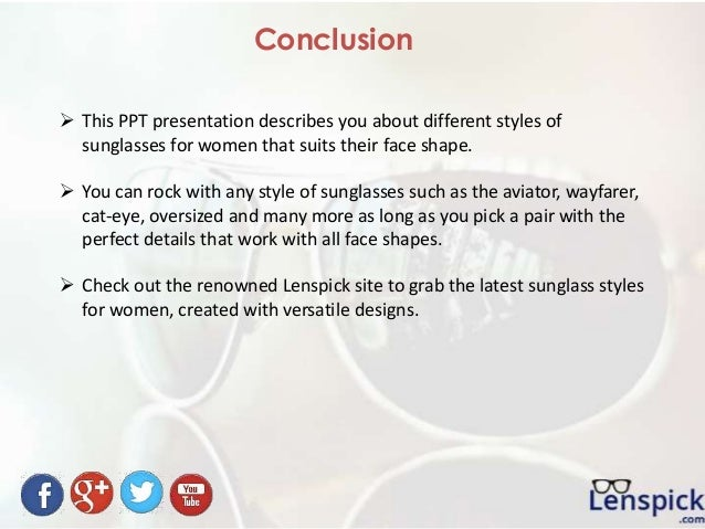  This PPT presentation describes you about different styles of sunglasses for women that suits their face shape.  You ca...
