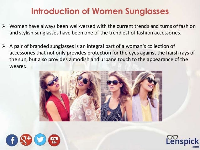 Introduction of Women Sunglasses  Women have always been well-versed with the current trends and turns of fashion and sty...