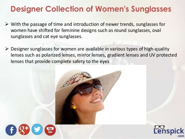 Designer Collection of Women's Sunglasses  With the passage of time and introduction of newer trends, sunglasses for wome...