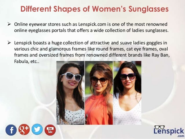 Different Shapes of Women's Sunglasses  Online eyewear stores such as Lenspick.com is one of the most renowned online eye...