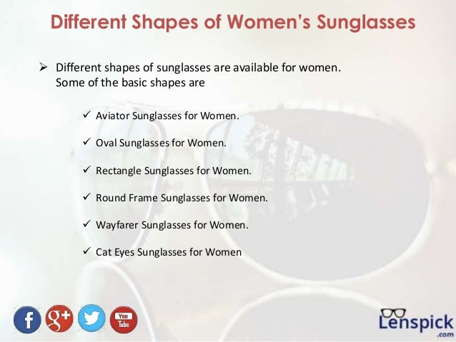 Different Shapes of Women's Sunglasses  Different shapes of sunglasses are available for women. Some of the basic shapes ...
