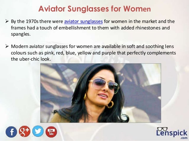 Aviator Sunglasses for Women  By the 1970s there were aviator sunglasses for women in the market and the frames had a tou...