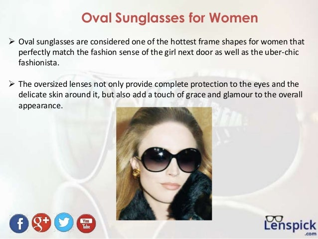 Oval Sunglasses for Women  Oval sunglasses are considered one of the hottest frame shapes for women that perfectly match ...