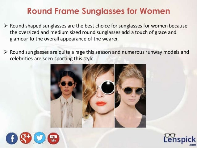 Round Frame Sunglasses for Women  Round shaped sunglasses are the best choice for sunglasses for women because the oversi...