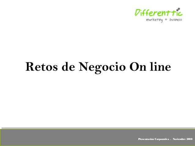 Presentación Corporativa . Noviembre 2010 Retos de Negocio On line