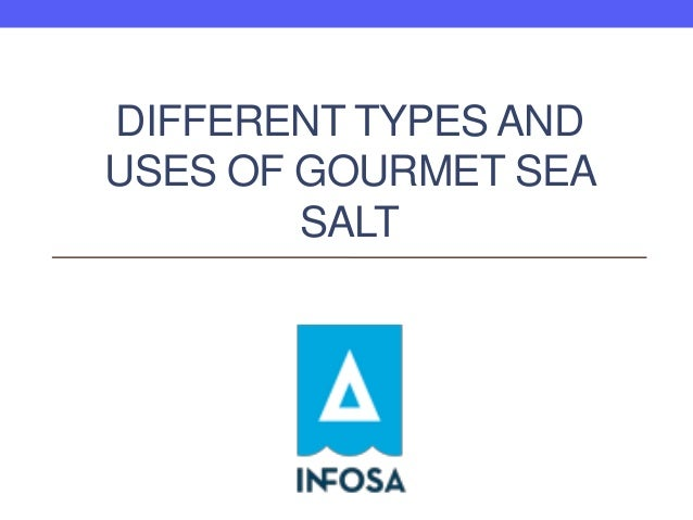 DIFFERENT TYPES AND USES OF GOURMET SEA SALT