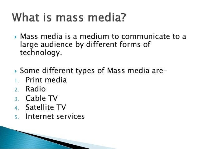 types of mass media essay Characteristics of the different types of mass media–essay  each of us has had a high-school education (or ged), but all had add so didn't pay attention very.