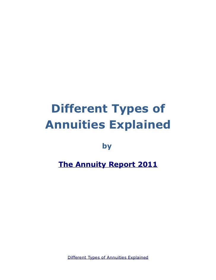 Different Types ofAnnuities Explained                   by The Annuity Report 2011   Different Types of Annuities Explained