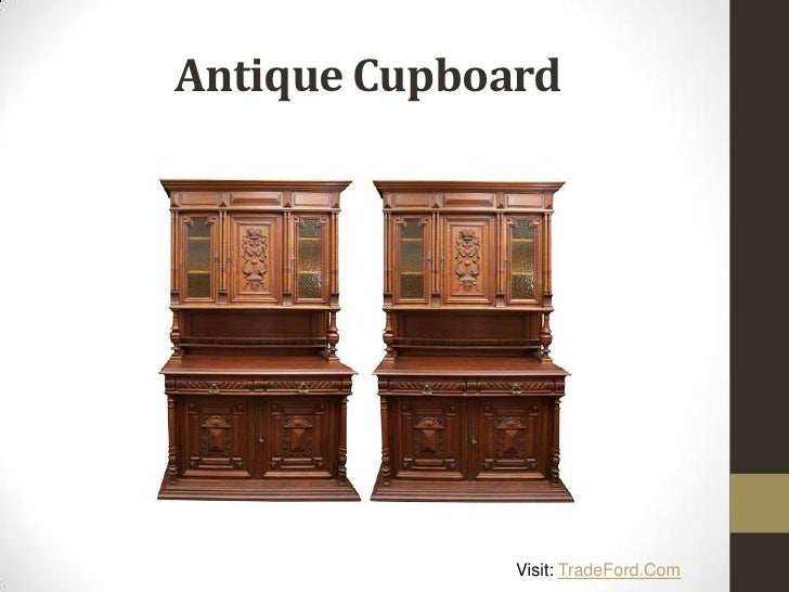 Antique Cupboard Visit: TradeFord. - Different Types Of Antique Furniture