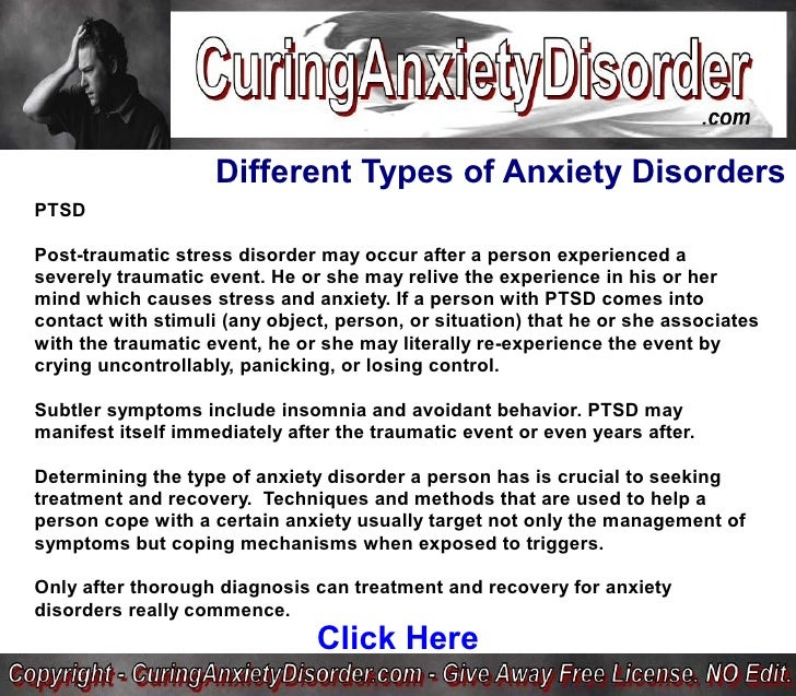 the types of anxiety disorders In general, anxiety disorders are treated with medication, specific types of psychotherapy, or both treatment choices depend on the type of disorder, the person's preference, and the expertise of the clinician.