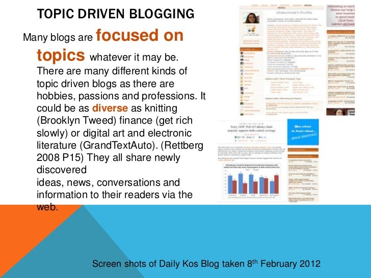 TOPIC DRIVEN BLOGGINGMany blogs are focused        on  topics whatever it may be.  There are many different kinds of  topi...