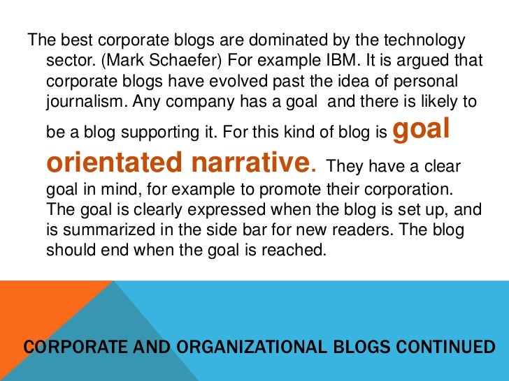 The best corporate blogs are dominated by the technology  sector. (Mark Schaefer) For example IBM. It is argued that  corp...