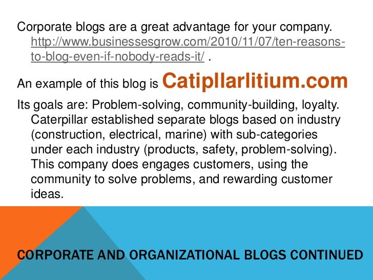 Corporate blogs are a great advantage for your company.  http://www.businessesgrow.com/2010/11/07/ten-reasons-  to-blog-ev...