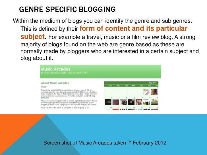 GENRE SPECIFIC BLOGGINGWithin the medium of blogs you can identify the genre and sub genres.   This is defined by their fo...