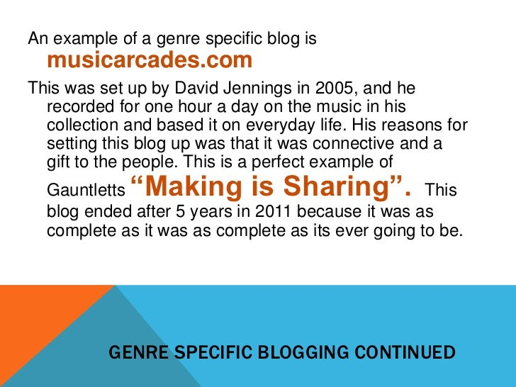 An example of a genre specific blog is  musicarcades.comThis was set up by David Jennings in 2005, and he  recorded for on...