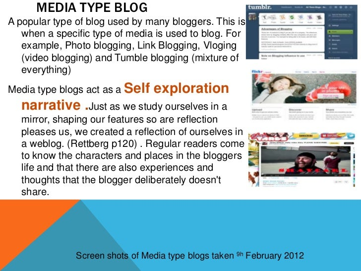 MEDIA TYPE BLOGA popular type of blog used by many bloggers. This is   when a specific type of media is used to blog. For ...