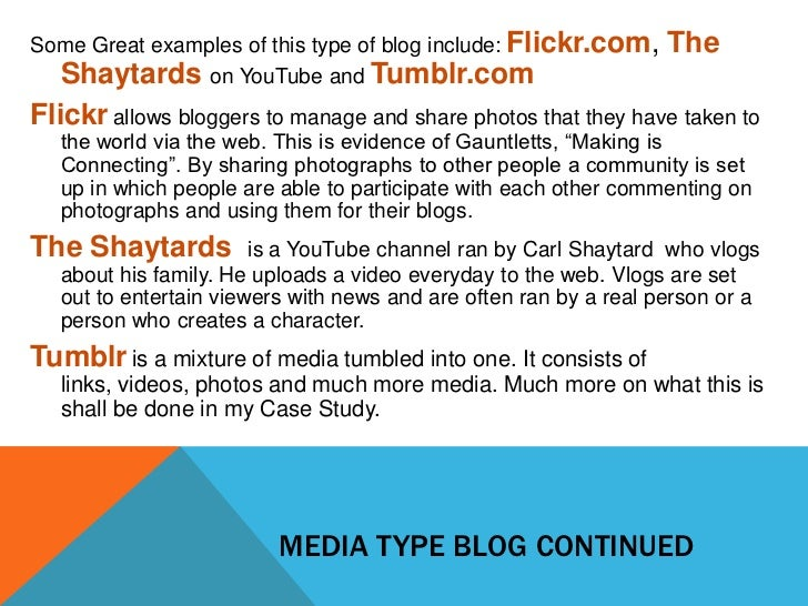 Some Great examples of this type of blog include: Flickr.com,      The  Shaytards on YouTube and Tumblr.comFlickr allows b...