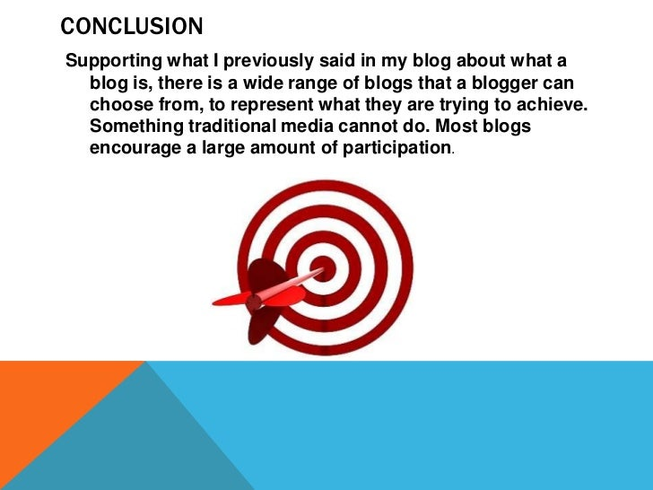CONCLUSIONSupporting what I previously said in my blog about what a  blog is, there is a wide range of blogs that a blogge...