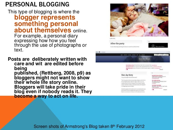 PERSONAL BLOGGINGThis type of blogging is where the   blogger represents   something personal   about themselves online.  ...
