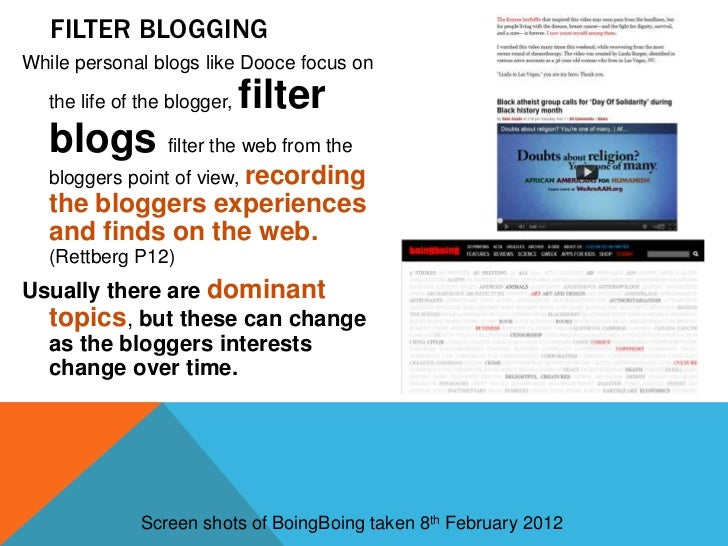 FILTER BLOGGINGWhile personal blogs like Dooce focus on   the life of the blogger,   filter   blogs filter the web from th...
