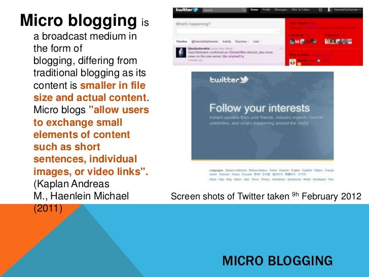 Micro blogging is a broadcast medium in the form of blogging, differing from traditional blogging as its content is smalle...