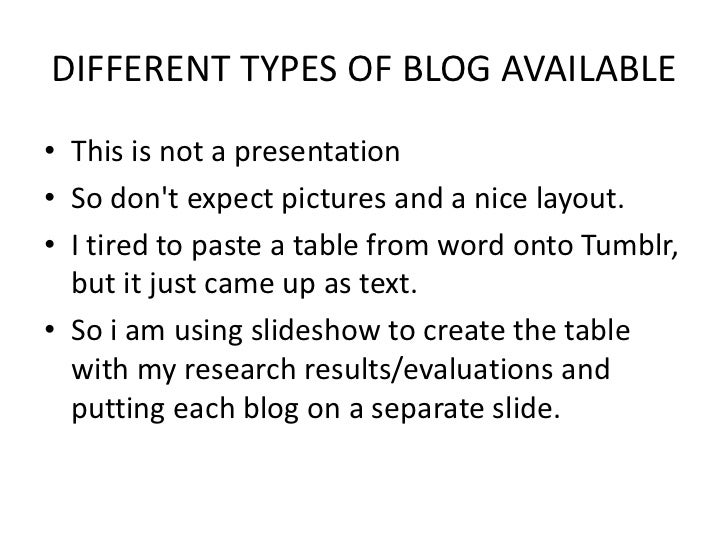 DIFFERENT TYPES OF BLOG AVAILABLE• This is not a presentation• So dont expect pictures and a nice layout.• I tired to past...