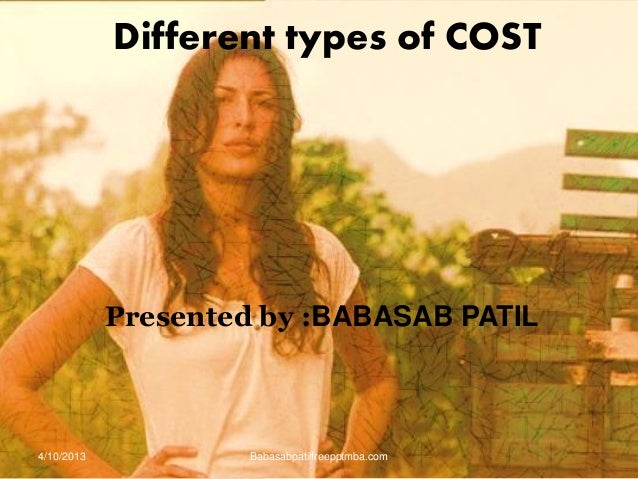Different types of COST Presented by :BABASAB PATIL 4/10/2013 Babasabpatilfreepptmba.com
