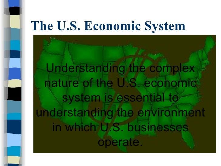 The U.S. Economic System <ul><li>Understanding the complex nature of the U.S. economic system is essential to understandin...