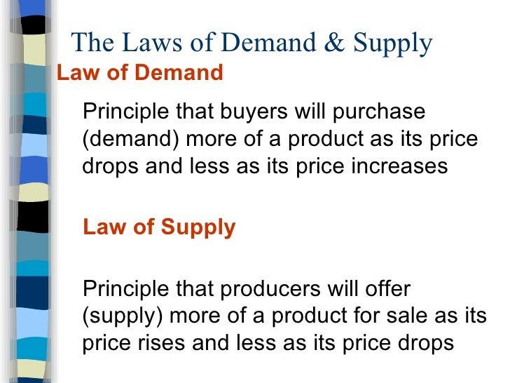 The Laws of Demand & Supply  <ul><li>Law of Demand </li></ul><ul><ul><li>Principle that buyers will purchase (demand) more...