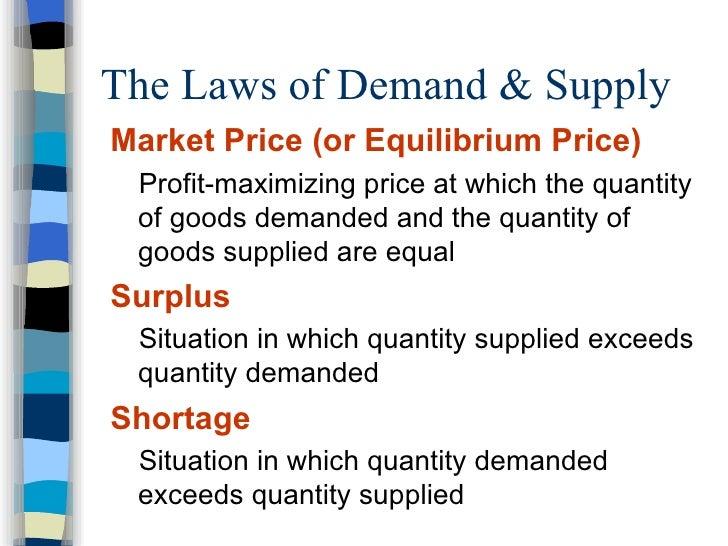 The Laws of Demand & Supply  <ul><li>Market Price(or Equilibrium Price) </li></ul><ul><ul><li>Profit-maximizing price at ...