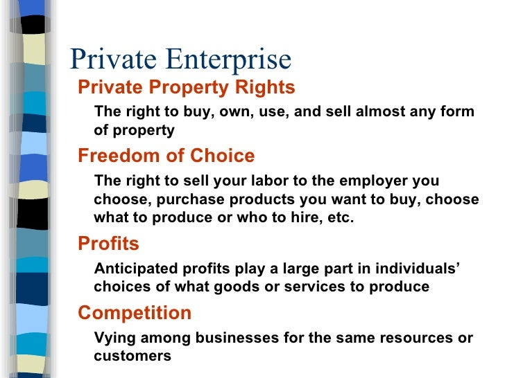 Private Enterprise <ul><li>Private Property Rights </li></ul><ul><ul><li>The right to buy, own, use, and sell almost any f...
