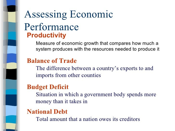 Assessing Economic Performance <ul><li>Productivity </li></ul><ul><ul><li>Measure of economic growth that compares how muc...