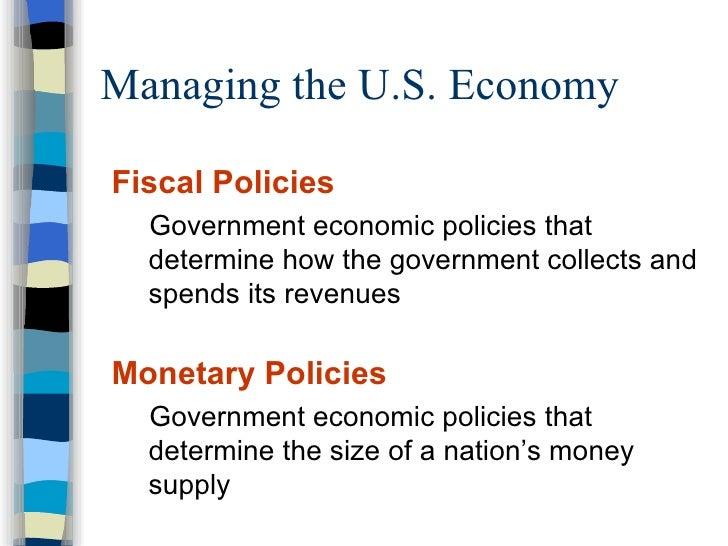 Managing the U.S. Economy <ul><li>Fiscal Policies </li></ul><ul><ul><li>Government economic policies that determine how th...