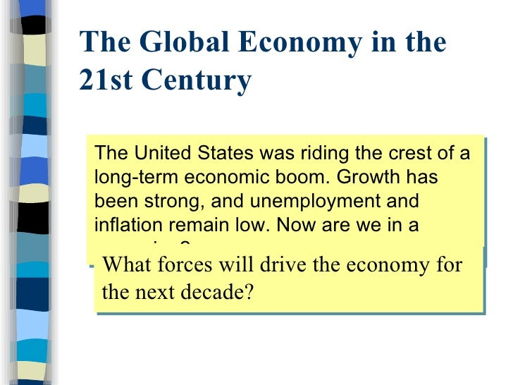 The Global Economy in the 21st Century <ul><li>The United States was riding the crest of a long-term economic boom. Growth...