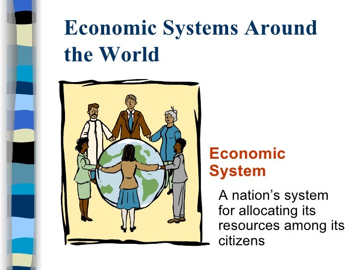 different types of economic systems The components of political economy various types of political-economic systems view the ideal relationship between state and market, and between freedom and equality, in different ways as a political-economic system.