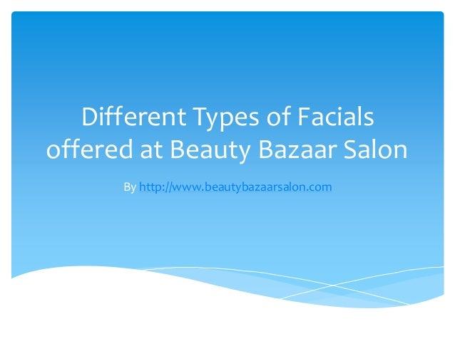 Different Types of Facials offered at Beauty Bazaar Salon By http://www.beautybazaarsalon.com