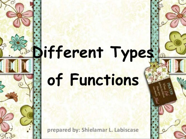 Different Types  of Functions  prepared by: Shielamar L. Labiscase