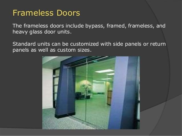 Frameless Doors The frameless doors include bypass, framed, frameless, and heavy glass door units. Standard units can be c...