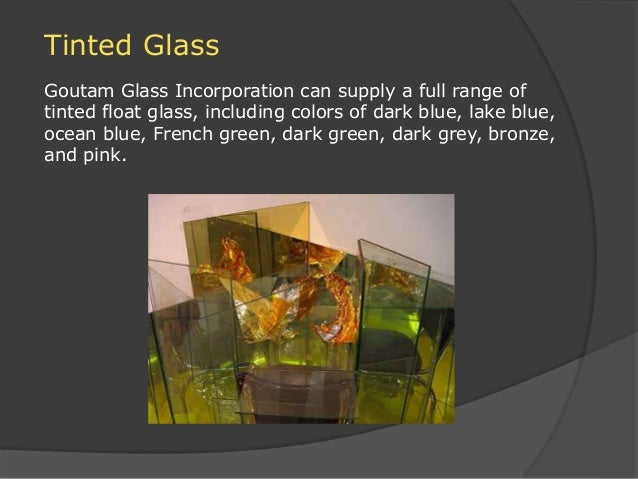 Tinted Glass Goutam Glass Incorporation can supply a full range of tinted float glass, including colors of dark blue, lake...