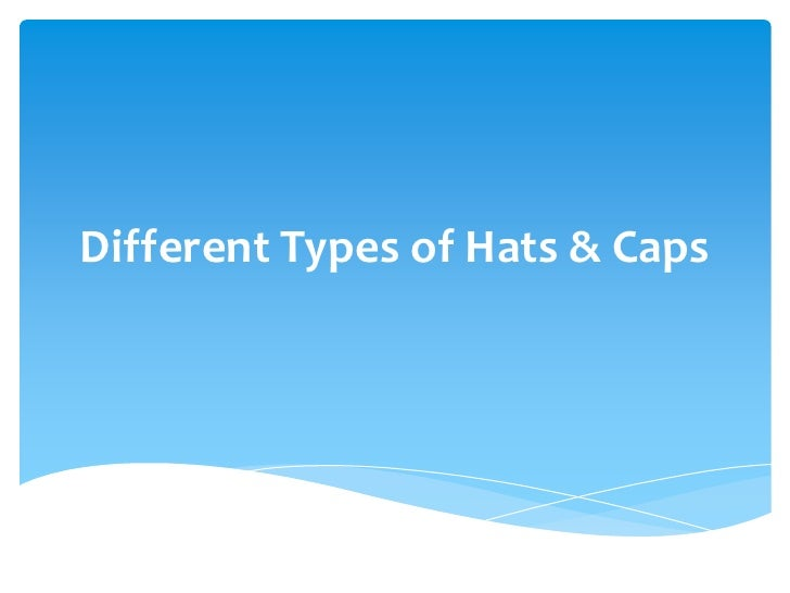 Different Types of Hats & Caps
