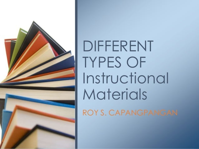 ROY S. CAPANGPANGAN DIFFERENT TYPES OF Instructional Materials