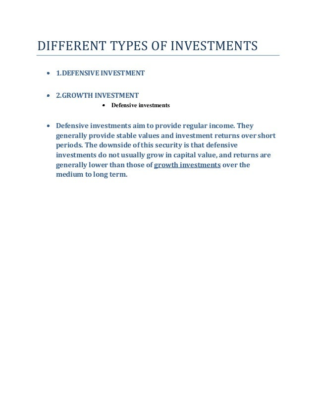 DIFFERENT TYPES OF INVESTMENTS 1.DEFENSIVE INVESTMENT 2.GROWTH INVESTMENT Defensive investments Defensive investments aim ...