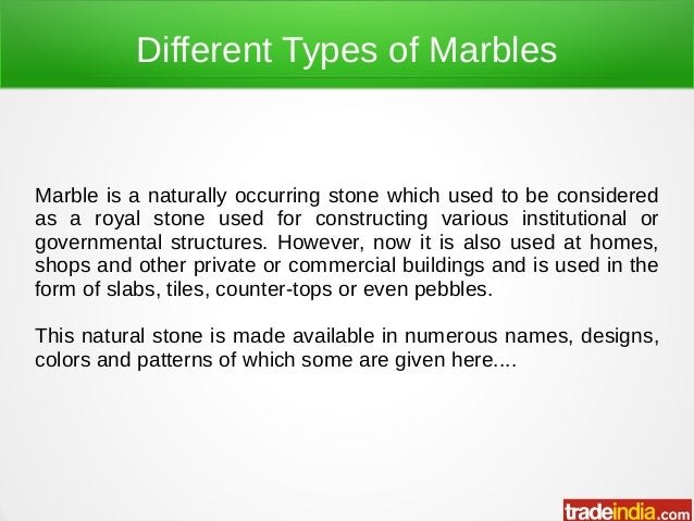 Different Types of Marbles Marble is a naturally occurring stone which used to be considered as a royal stone used for con...