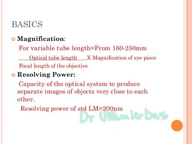 BASICS  Magnification: For variable tube length=From 160-250mm Optical tube length X Magnification of eye piece Focal len...