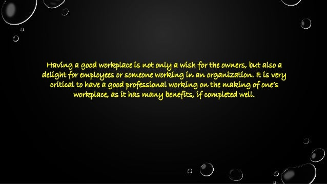 Morale: Having a good place to work, increases the morale of the workers and employees, making them motivated to work. R...