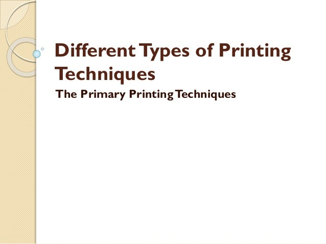 DifferentTypes of Printing Techniques The Primary PrintingTechniques