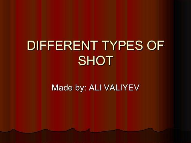 DIFFERENT TYPES OFDIFFERENT TYPES OF SHOTSHOT Made by: ALI VALIYEVMade by: ALI VALIYEV