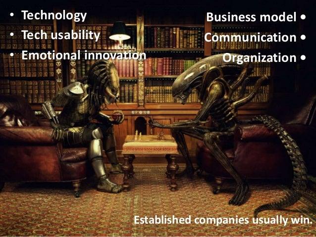 Established companies usually win. • Technology • Tech usability • Emotional innovation Business model • Communication • O...