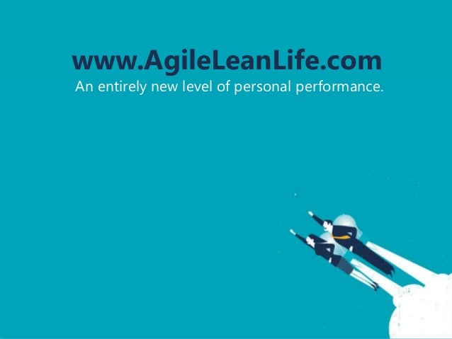 www.AgileLeanLife.com An entirely new level of personal performance.